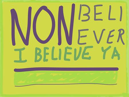 Nonbeliever I believe ya